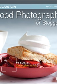 Food Photography for Bloggers by Matt Armendariz